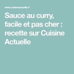 Sauce au curry, facile et pas cher : recette sur Cuisine Actuelle