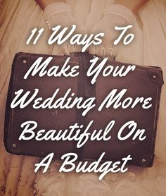11 Ways To Make Your Wedding More Beautiful On A Budget -- loved these ideas!