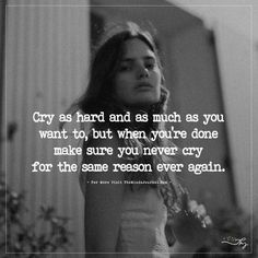 Cry as hard and as much as you want to. Poem Quotes, Wisdom Quotes, Life Quotes, Cry Quotes, Qoutes, Poems, Makes You Stronger Quotes, Strong Quotes, Ending Relationship Quotes