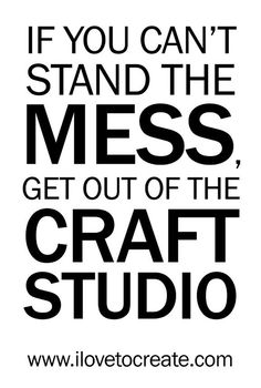 If you cant stand the mess...