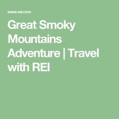 Great Smoky Mountains Adventure | Travel with REI