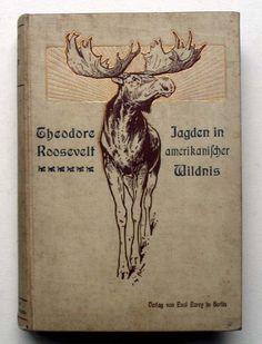 Hunts in American Wilderness...T.Roosevelt   1905