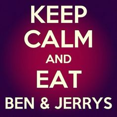 Keep calm and eat Ben and Jerry's