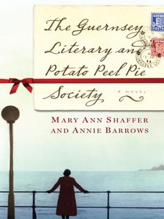 Guernsey Literary and Potato Peel Pie Society By Mary Ann Shaffer and Annie Barrows (2013)