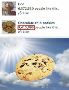 Chocolate Chip Cookies; More Popular Than God  Que heavenly music.....