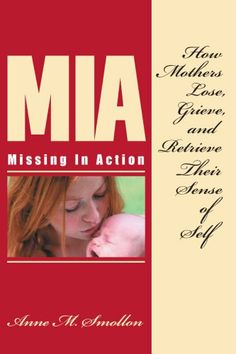 Missing In Action: How Mothers Lose, Grieve, and Retrieve Their Sense of Self by Anne Smollon,http://www.amazon.com/dp/0595413242/ref=cm_sw_r_pi_dp_uNvwtb15M6FKPG98