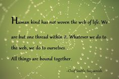 #life #wisdom #connection #humankind #weareone #love #kindness #chiefseattle #peace #world