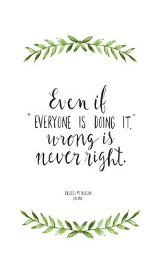 "Even if ""everyone is doing it,"" wrong is never right. —Russell M. Nelson #LDS"