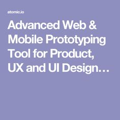 Advanced Web & Mobile Prototyping Tool for Product, UX and UI Design…