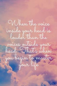 When the voice inside your head is louder than the voices outside your head. That's when you begin to master your own life. travel, worldtrip, volunteering, gap year, life, love, motivational quote, #inspirationalquote, master your life, #god, #jesus, #faith