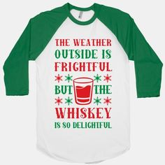 The Weather Outside Is Frightful But The Whiskey Is So Delightful #christmas #holidays #whiskey #coldweather #drinking #christmasparty #drunk