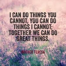 Work Quotes : Togetherness A quote by Mother Teresa. Something that is so true in every face Cool Words, Wise Words, Mother Teresa Quotes, Johann Wolfgang Von Goethe, Good Vibe, Encouragement, Mantra, Just In Case, Quotes To Live By
