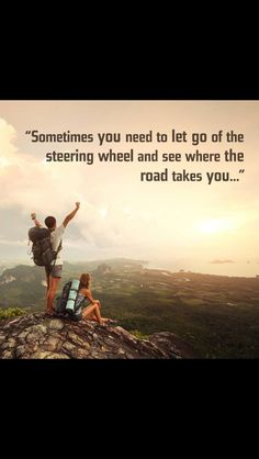 """Sometimes you need to let go of the steering wheel and see where the road takes you"""