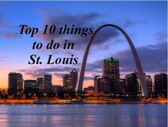 Top things to do in St. Louis Missouri