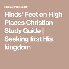 Hinds' Feet on High Places Christian Study Guide   Seeking first His kingdom