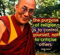 The purpose of religion is to control yourself, not to criticize others - #DalaiLama
