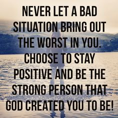 Never let a bad situation bring out the worst in you. Choose to stay positive and be the #strong person that God created you to be. #FightTheGoodFight #LoveOn