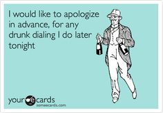 Funny Confession Ecard: I would like to apologize in advance, for any drunk dialing I do later tonight.