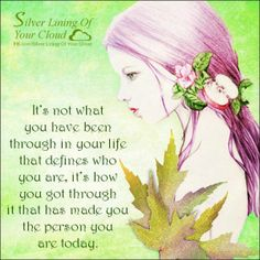 It's not what you have been through in your life that defines who you are, it's how you got through it that has made you the person you are today..._More fantastic quotes on: https://www.facebook.com/SilverLiningOfYourCloud  _Follow my Quote Blog on: http://silverliningofyourcloud.wordpress.com/