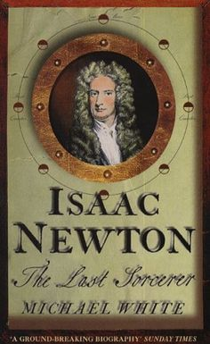 """Michael White, """"Isaac Newton: The Last Sorcerer"""" English Isaac Newton, The Life, Occult, Biography, Reading, Alchemist, Play, Watch, Book"""