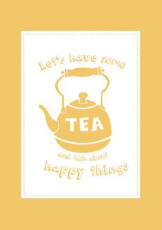A4 Tea Quote Print - Yellow. £18.00, via Etsy. I want this on my kitchen wall.
