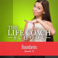 TheLifeCoachSchool.com | Podcast Episode #12: Boundaries