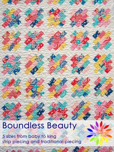 Boundless Beauty by Busy Hands Quilts.  The pattern includes 5 sizes from baby to king and includes both strip piecing and traditional piecing.  This quilt is a twin size in Flower Sugar fabrics.