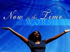 It is always time to worship