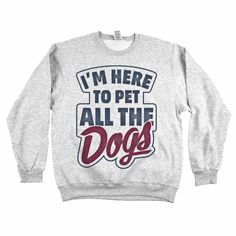 "Wear our ""I'm Here to Pet All the Dogs"" t-shirt whenever you head out to the dog park, flyball tournament, or pet supply store. You can let everyone know that you're there for the love of dogs without"