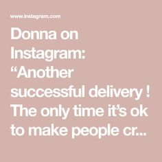 """Donna on Instagram: """"Another successful delivery ! The only time it's ok to make people cry - when they love your gift 🎁 from Ruby Gracie and Scarlett ( the…"""""""