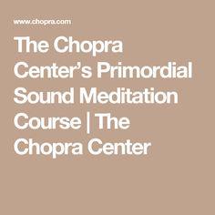 The Chopra Center's Primordial Sound Meditation Course | The Chopra Center