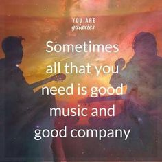 Sometimes all that you need is good music and good company You Are Galaxies Quotes To Live By, Life Quotes, Truth Hurts, Pretty Words, Quotable Quotes, Music Quotes, Positive Affirmations, Positive Vibes, Good Music