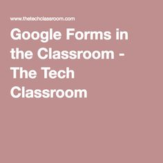 Google Forms in the Classroom - The Tech Classroom