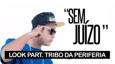 Sem juízo-Look part. Tribo da Periferia + Download (2015)