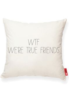WTF = We're True Friends ... haha! pillow