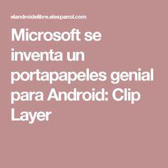 Microsoft se inventa un portapapeles genial para Android: Clip Layer