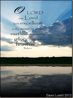 Psalm 8:1 ~ His name is excellent  and His glory is above the heavens ~ Dawn... A New Day