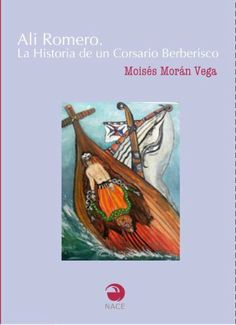 Alí Romero. La historia de un corsario berberisco de Moisés Morán Vega, http://www.amazon.es/dp/B004Z204L4/ref=cm_sw_r_pi_dp_cwqhsb0D8E0N2