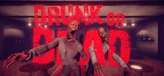 Drunk VR zombie shooter is released on Steam... Hic!