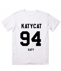 Katycat 94 Katy Perry Quote T-Shirt. Custom T Shirts No Minimum. Katy Perry Quotes Shirt, katy perry album, katy perry witness, katy perry dark horse, katy perry roar handmade by order with Screen printing / DTG print