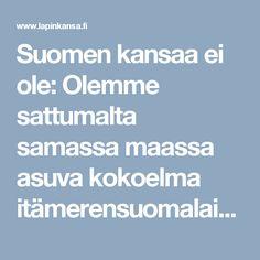 Suomen kansaa ei ole: Olemme sattumalta samassa maassa asuva kokoelma itämerensuomalaisia kieliä puhuvia heimoja - Lapin Kansa