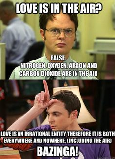"Love is in the air? Bazinga! ~ Schrute (""The Office"") vs. Sheldon (""The Big Bang Theory"")"