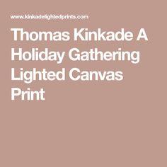 Thomas Kinkade A Holiday Gathering Lighted Canvas Print