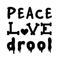 Peace Love Drool  vinyl dog decal sticker in by SmooshfaceUnited, $8.25  Use promo code PIN15 for 15% off!www.facebook/smooshfaceunited