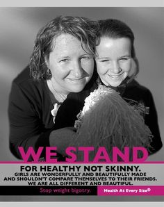 """WE STAND  for healthy not skinny. Girls are wonderfully and beautifully made and shouldn't compare themselves to their friends. We are all different and beautiful.      Stop Weight Bigotry   Health At Every Size (R)      * Part of Marilyn Wann's Awesome """"I Stand"""" campaign. *"""
