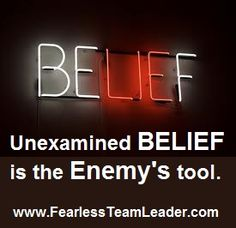 Examine your beliefs  http://www.FearlessTeamLeader.com