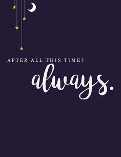 "Harry Potter love quote idea - ""After all this time? Always"" {Courtesy of Love Haley Blog}"