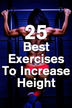 25 Best Exercises To Increase Height -- I figure the worst that can happen is my height doesn't increase, but I worked out.  So it's a win.