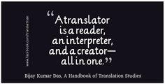 @Nora Torres: A translator is a reader, an interpreter and a creator—all in one. Bijay Kumar Das, A Handbook of Translation Studies