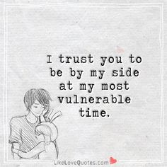 I trust you so much more than I do my own blood